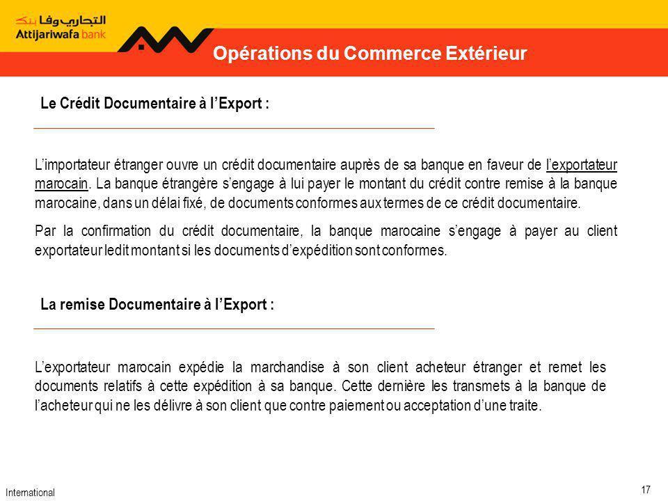 International 17 Opérations du Commerce Extérieur Lexportateur marocain expédie la marchandise à son client acheteur étranger et remet les documents relatifs à cette expédition à sa banque.