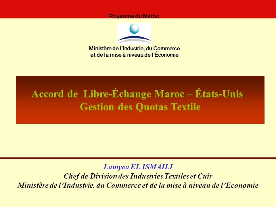 Lamyea EL ISMAILI Chef de Division des Industries Textiles et Cuir Ministère de lIndustrie. du Commerce et de la mise à niveau de lEconomie Accord de