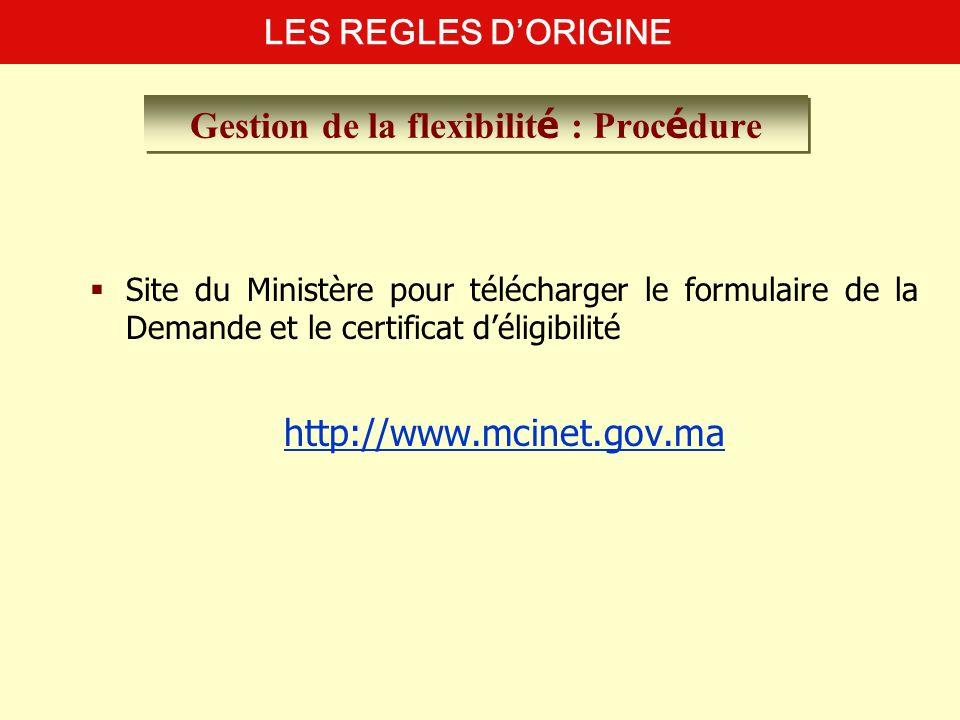 Site du Ministère pour télécharger le formulaire de la Demande et le certificat déligibilité http://www.mcinet.gov.ma LES REGLES DORIGINE Gestion de l