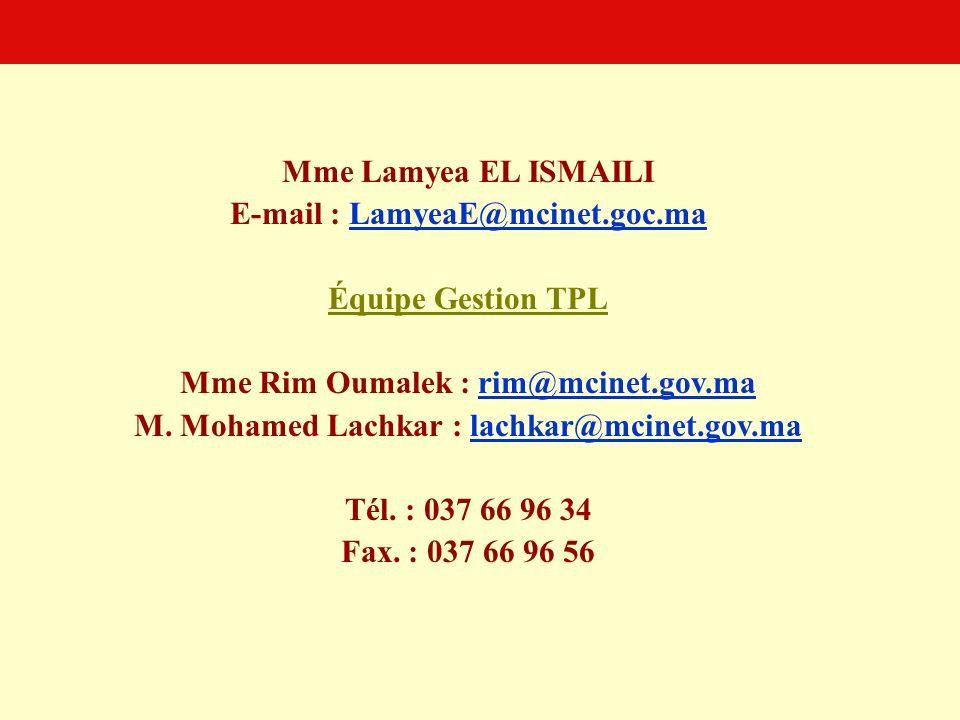 Mme Lamyea EL ISMAILI E-mail : LamyeaE@mcinet.goc.maLamyeaE@mcinet.goc.ma Équipe Gestion TPL Mme Rim Oumalek : rim@mcinet.gov.marim@mcinet.gov.ma M. M