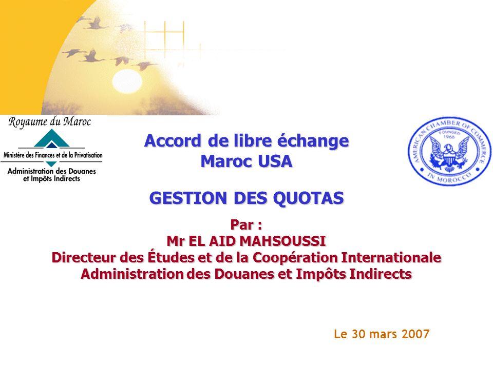GESTION DES QUOTAS Par : Mr EL AID MAHSOUSSI Directeur des Études et de la Coopération Internationale Administration des Douanes et Impôts Indirects L
