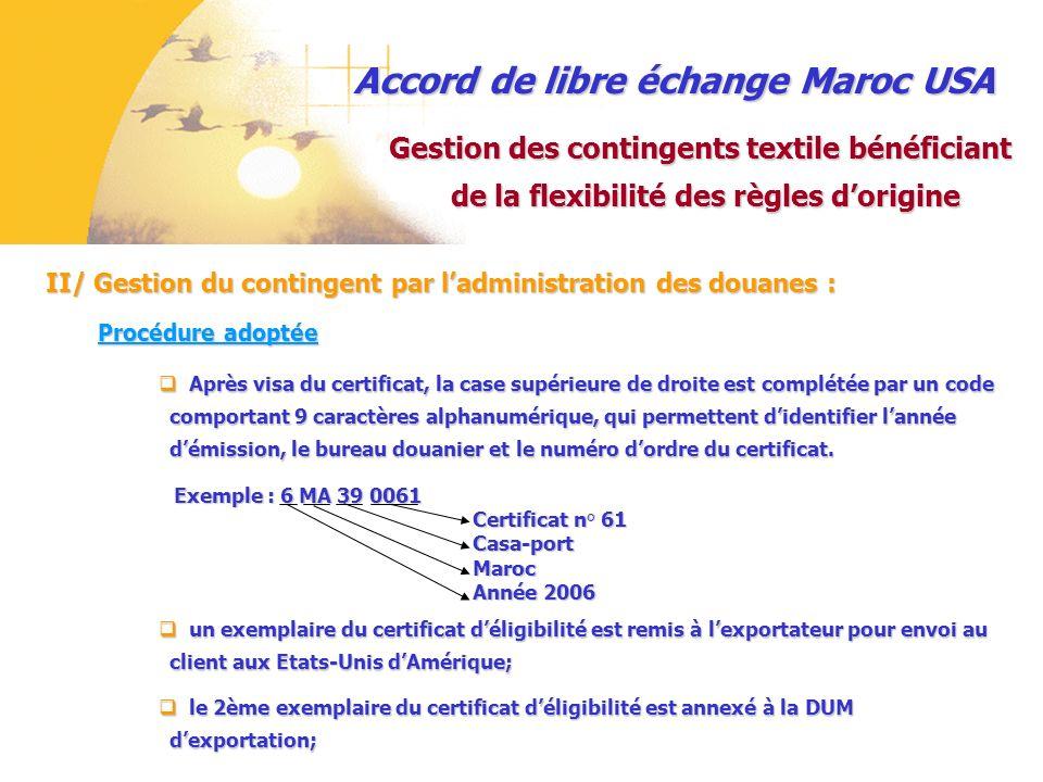 Exemple : 6 MA 39 0061 Certificat n° 61 Certificat n° 61 Casa-port Casa-port Maroc Maroc Année 2006 Année 2006 Accord de libre échange Maroc USA II/ G