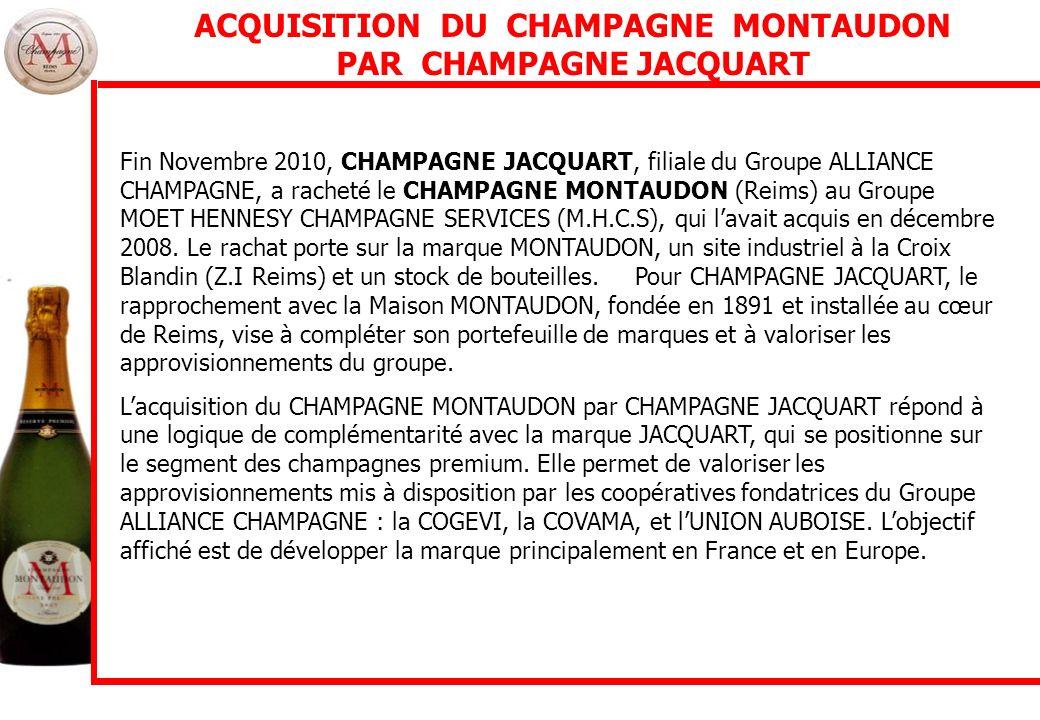 ACQUISITION DU CHAMPAGNE MONTAUDON PAR CHAMPAGNE JACQUART Fin Novembre 2010, CHAMPAGNE JACQUART, filiale du Groupe ALLIANCE CHAMPAGNE, a racheté le CH