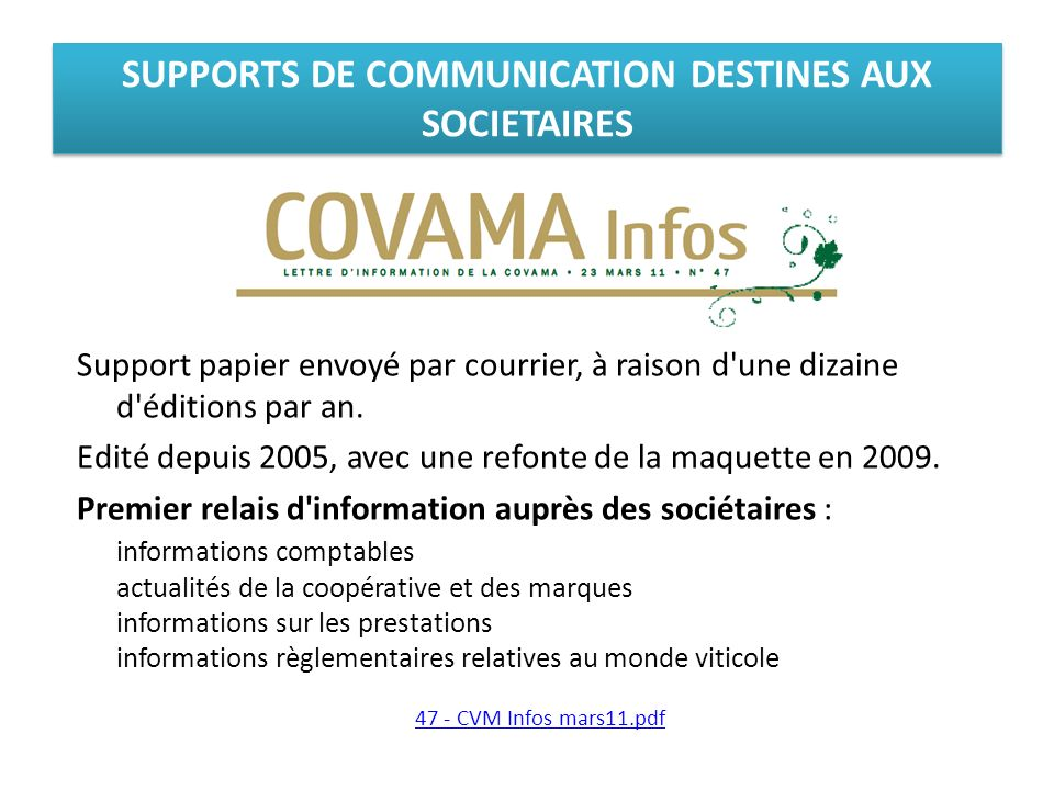 SUPPORTS DE COMMUNICATION DESTINES AUX SOCIETAIRES Support papier envoyé par courrier, à raison d'une dizaine d'éditions par an. Edité depuis 2005, av