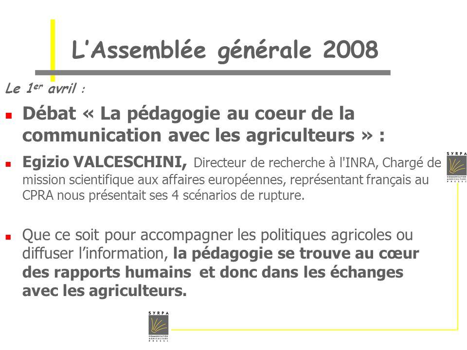 LAssemblée générale 2008 Le 1 er avril : Débat « La pédagogie au coeur de la communication avec les agriculteurs » : Egizio VALCESCHINI, Directeur de