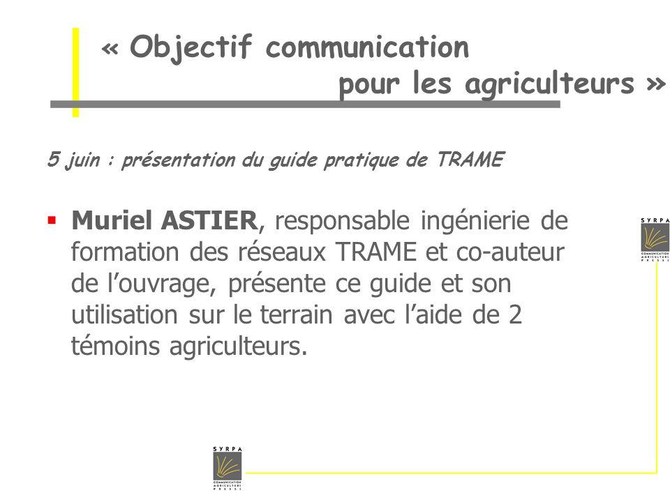 « Objectif communication pour les agriculteurs » 5 juin : présentation du guide pratique de TRAME Muriel ASTIER, responsable ingénierie de formation d