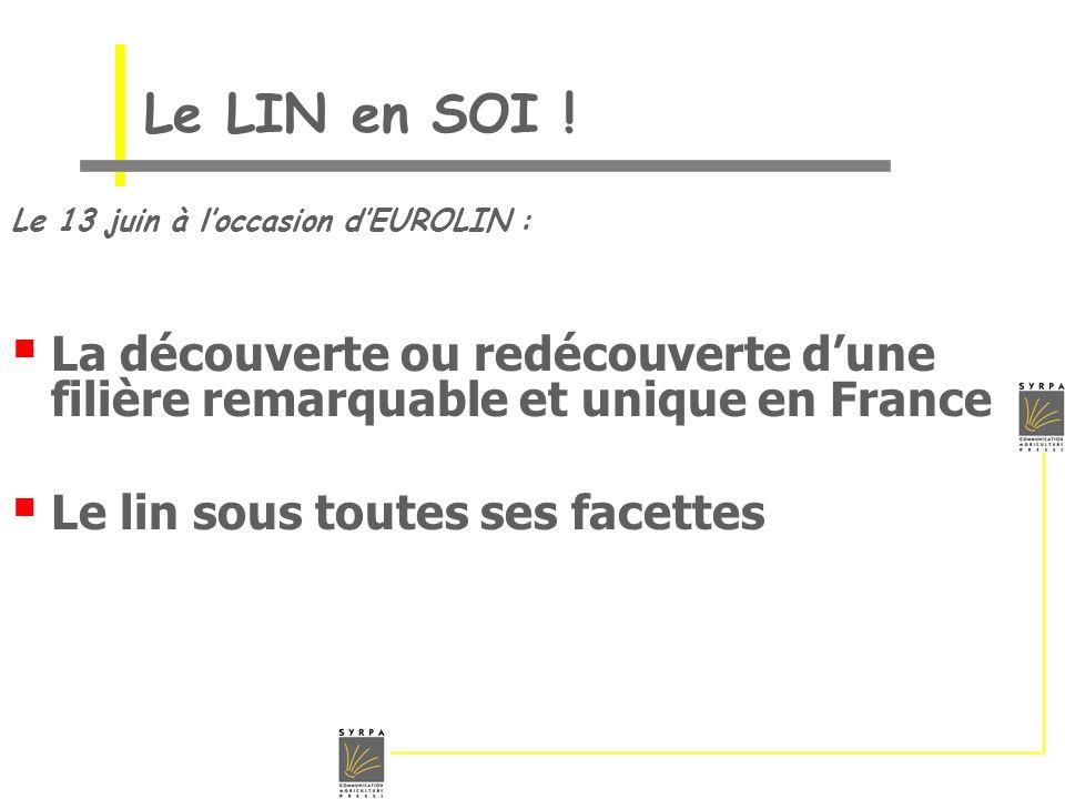 Le LIN en SOI ! Le 13 juin à loccasion dEUROLIN : La découverte ou redécouverte dune filière remarquable et unique en France Le lin sous toutes ses fa