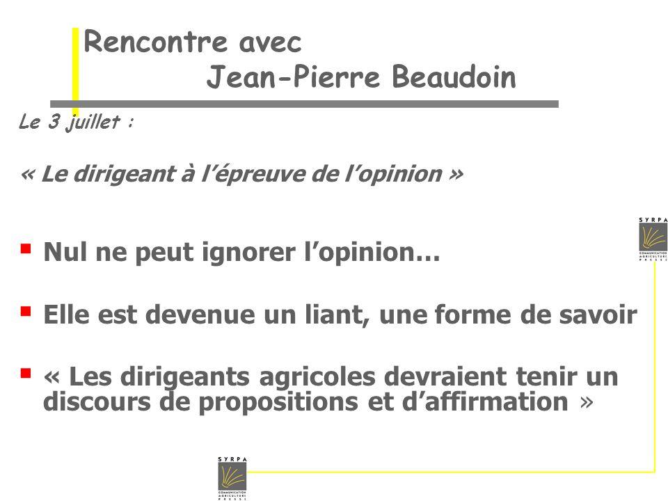 Rencontre avec Jean-Pierre Beaudoin Le 3 juillet : « Le dirigeant à lépreuve de lopinion » Nul ne peut ignorer lopinion… Elle est devenue un liant, un