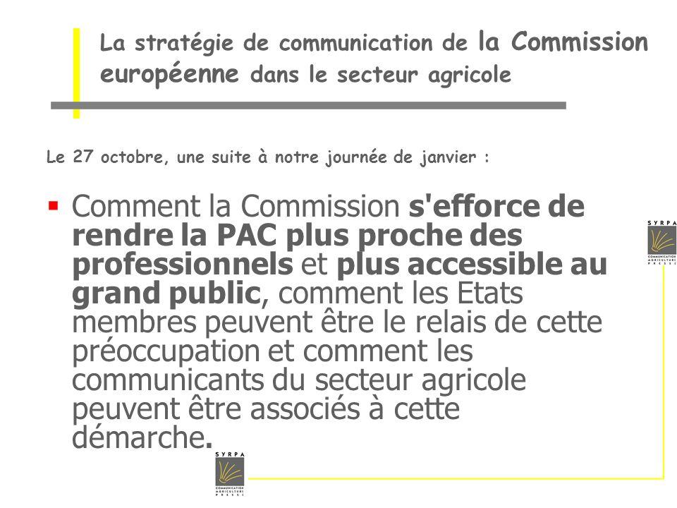 La stratégie de communication de la Commission européenne dans le secteur agricole Le 27 octobre, une suite à notre journée de janvier : Comment la Co