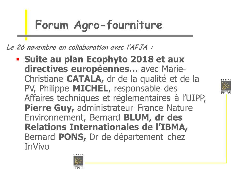 Forum Agro-fourniture Le 26 novembre en collaboration avec lAFJA : Suite au plan Ecophyto 2018 et aux directives européennes… avec Marie- Christiane C