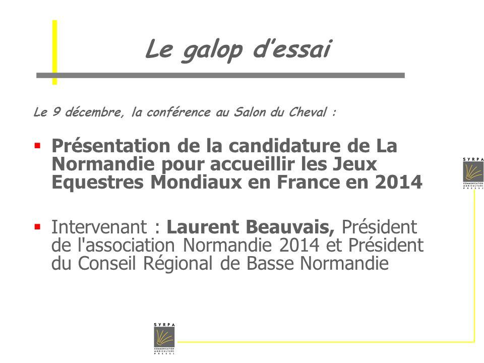Le galop dessai Le 9 décembre, la conférence au Salon du Cheval : Présentation de la candidature de La Normandie pour accueillir les Jeux Equestres Mo