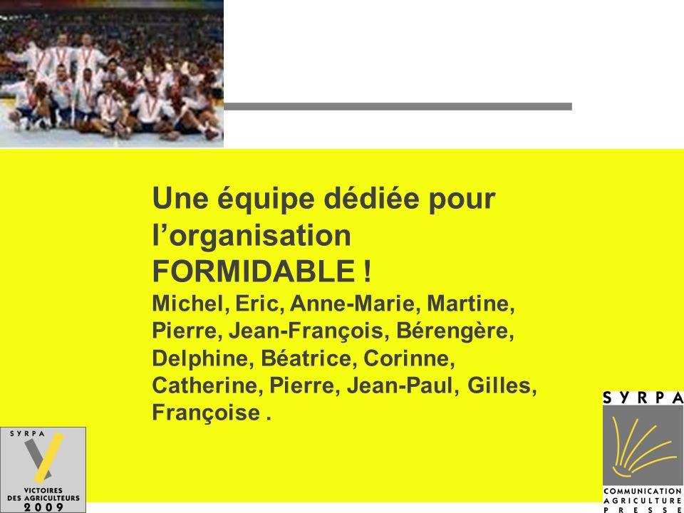 Une équipe dédiée pour lorganisation FORMIDABLE ! Michel, Eric, Anne-Marie, Martine, Pierre, Jean-François, Bérengère, Delphine, Béatrice, Corinne, Ca