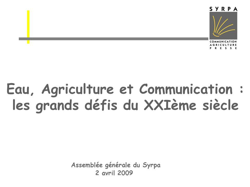 Eau, Agriculture et Communication : les grands défis du XXIème siècle Assemblée générale du Syrpa 2 avril 2009