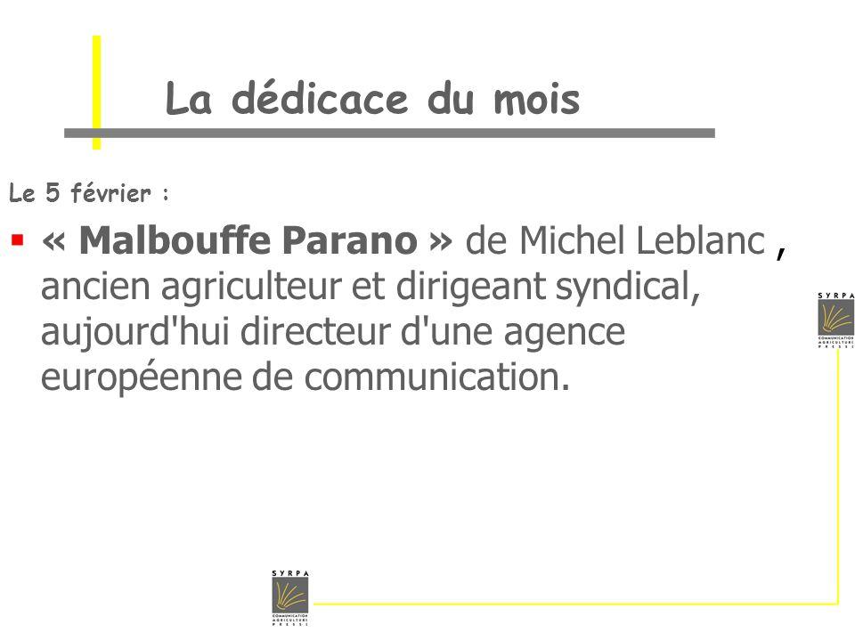La dédicace du mois Le 5 février : « Malbouffe Parano » de Michel Leblanc, ancien agriculteur et dirigeant syndical, aujourd'hui directeur d'une agenc