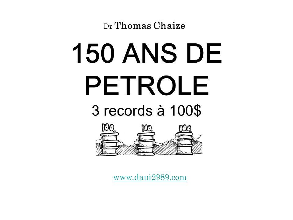 150 ANS DE PETROLE 3 records à 100$ www.dani2989.com Dr Thomas Chaize