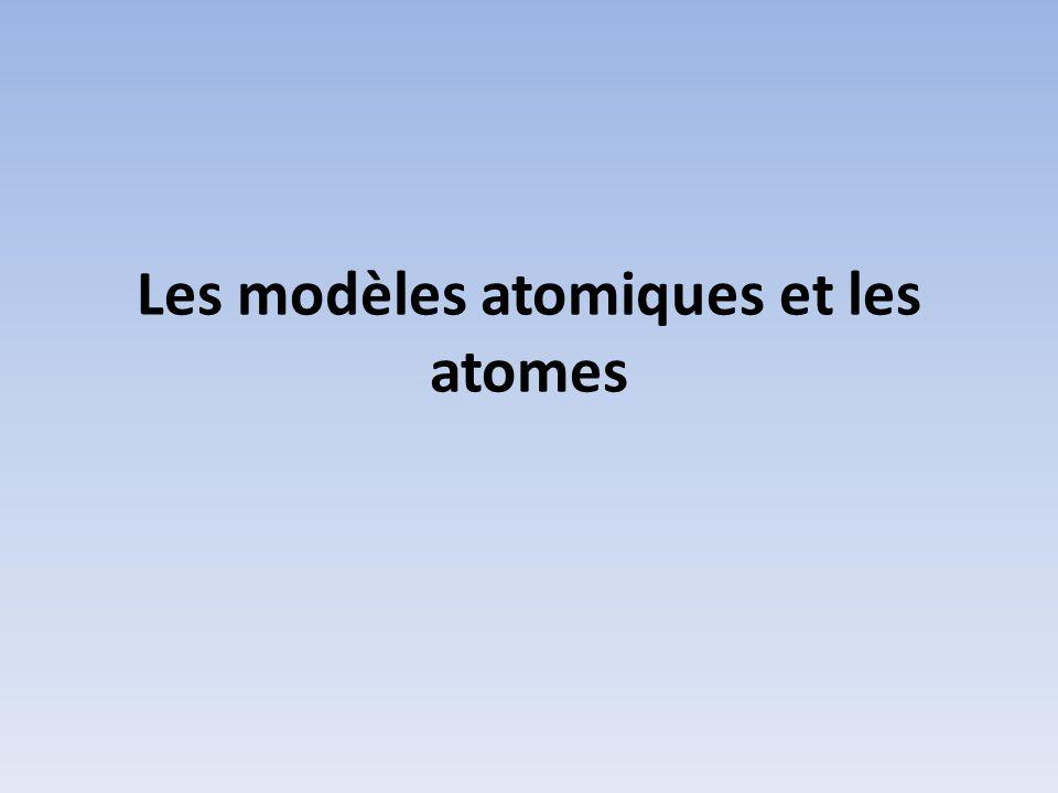 3.1 Les modèles atomiques Les modèles atomiques sont utilisés pour représenter la réalité.