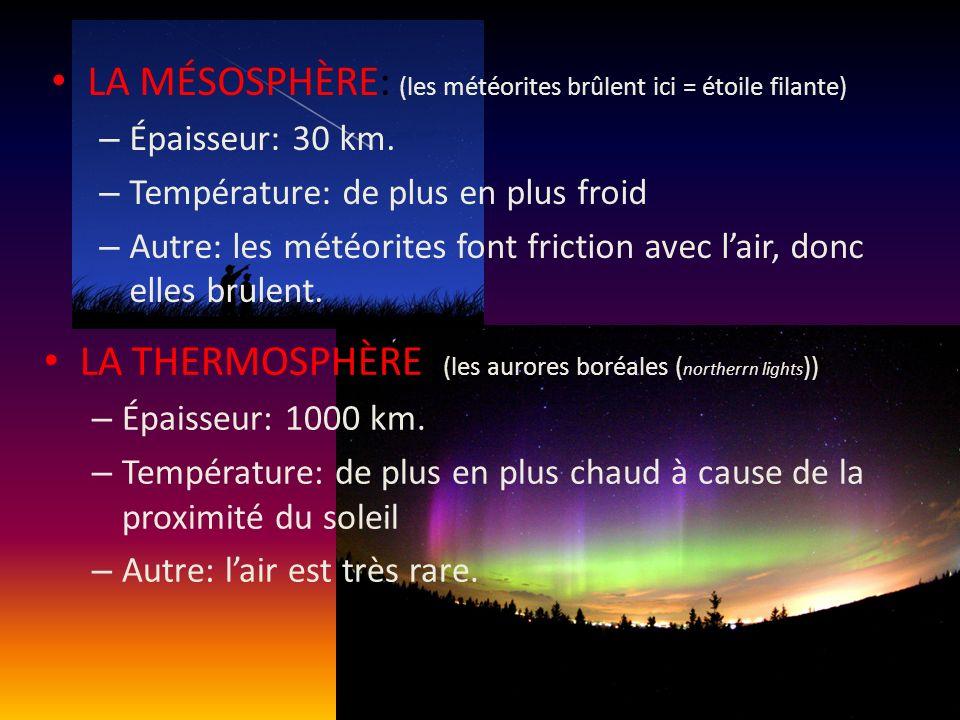 Noms et caractéristiques des couches de latmosphère LA TROPOSPHÈRE: (les nuages et arc-en-ciel sont là) – Épaisseur: 10 km. Plus épaisse à léquateur e
