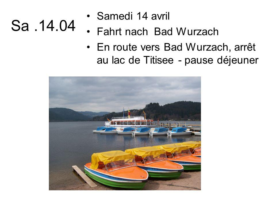 Sa.14.04 Samedi 14 avril Fahrt nach Bad Wurzach En route vers Bad Wurzach, arrêt au lac de Titisee - pause déjeuner