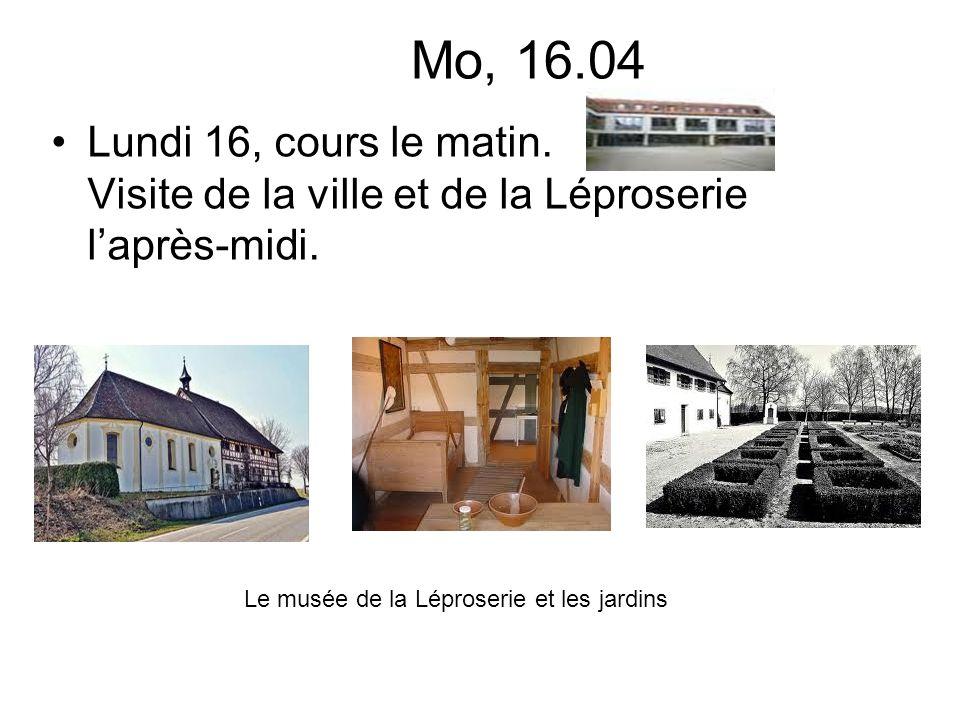 Mo, 16.04 Lundi 16, cours le matin.Visite de la ville et de la Léproserie laprès-midi.