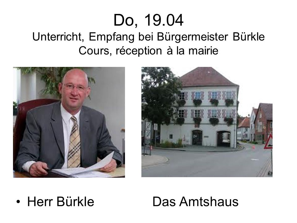 Do, 19.04 Unterricht, Empfang bei Bürgermeister Bürkle Cours, réception à la mairie Herr Bürkle Das Amtshaus