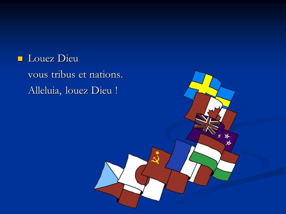 Louez Dieu Louez Dieu vous tribus et nations. Alleluia, louez Dieu !