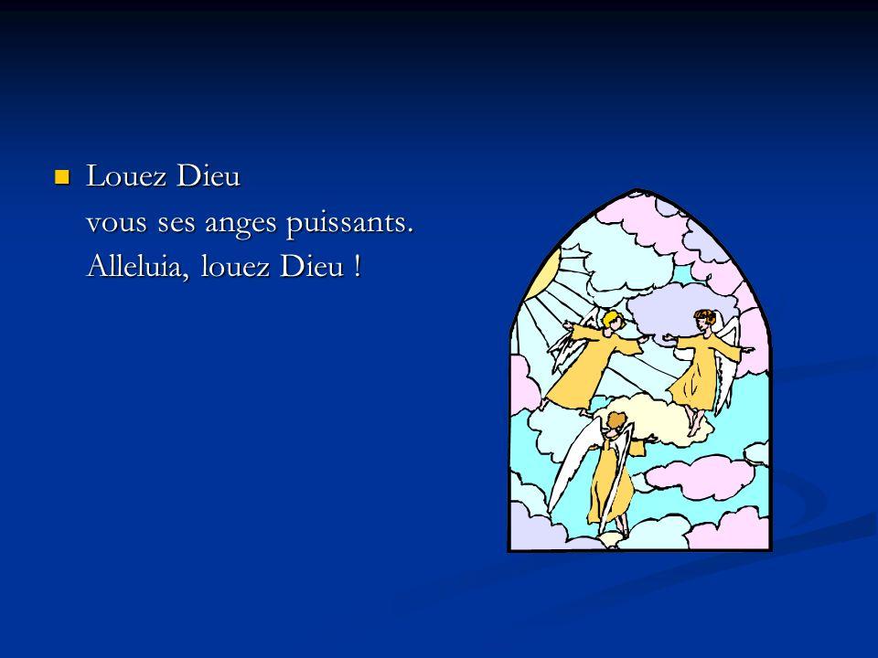 Louez Dieu Louez Dieu vous ses anges puissants. Alleluia, louez Dieu !