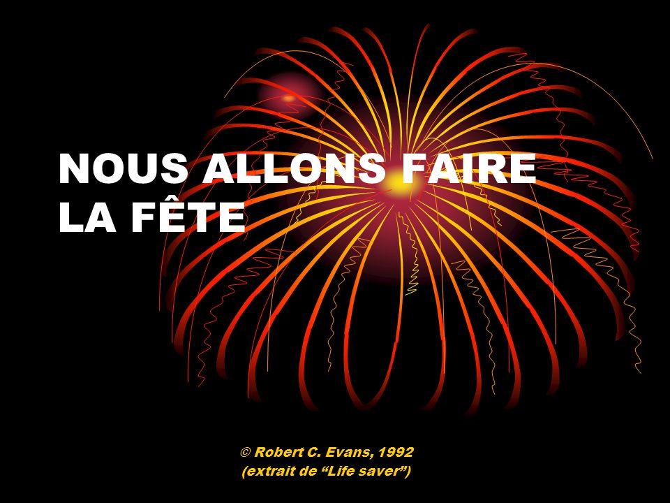NOUS ALLONS FAIRE LA FÊTE © Robert C. Evans, 1992 (extrait de Life saver)