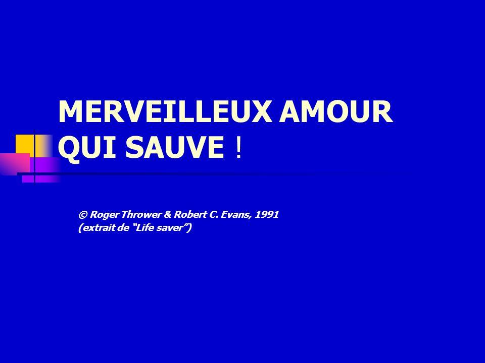 MERVEILLEUX AMOUR QUI SAUVE ! © Roger Thrower & Robert C. Evans, 1991 (extrait de Life saver)