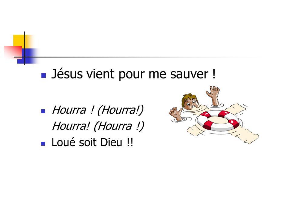 Jésus vient pour me sauver ! Hourra ! (Hourra!) Loué soit Dieu !!