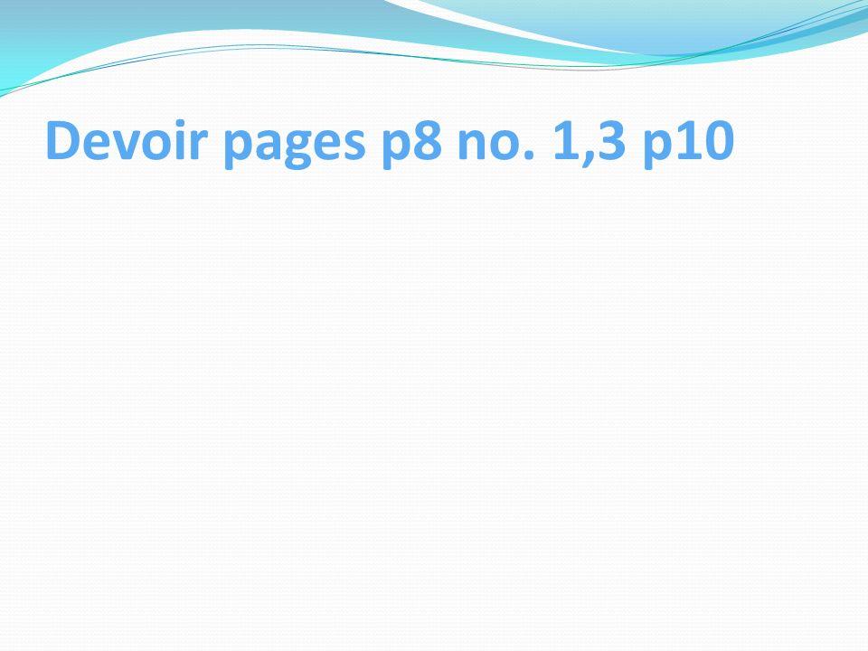 Devoir pages p8 no. 1,3 p10