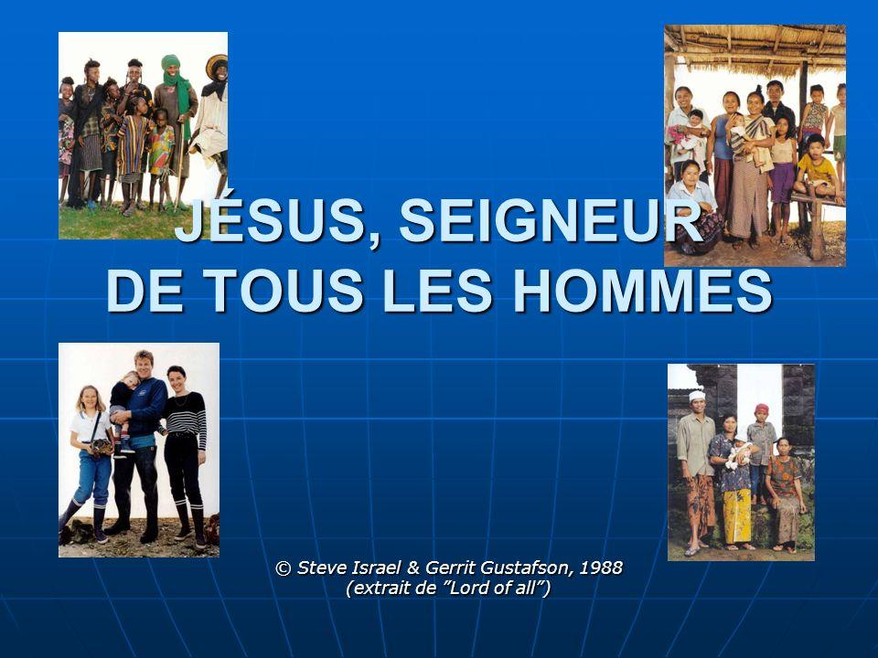 JÉSUS, SEIGNEUR DE TOUS LES HOMMES © Steve Israel & Gerrit Gustafson, 1988 (extrait de Lord of all)