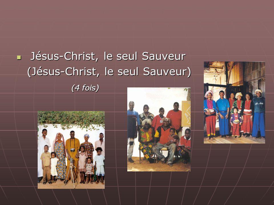 Jésus-Christ, le seul Sauveur Jésus-Christ, le seul Sauveur (Jésus-Christ, le seul Sauveur) (4 fois) (4 fois)