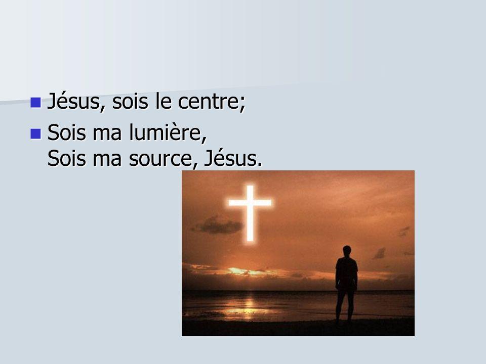 Sois le feu Sois le feu dans mon cœur, Sois le vent dans mes voiles, Sois la raison de ma vie, Jésus, Jésus.