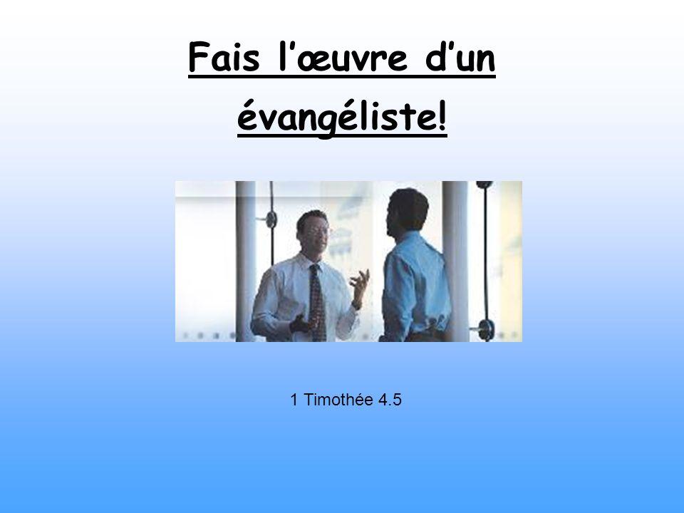 Fais lœuvre dun évangéliste! 1 Timothée 4.5