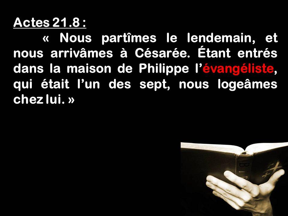 Fais lœuvre dun évangéliste! 1 Timothée 4.5 Actes 21.8 : « Nous partîmes le lendemain, et nous arrivâmes à Césarée. Étant entrés dans la maison de Phi