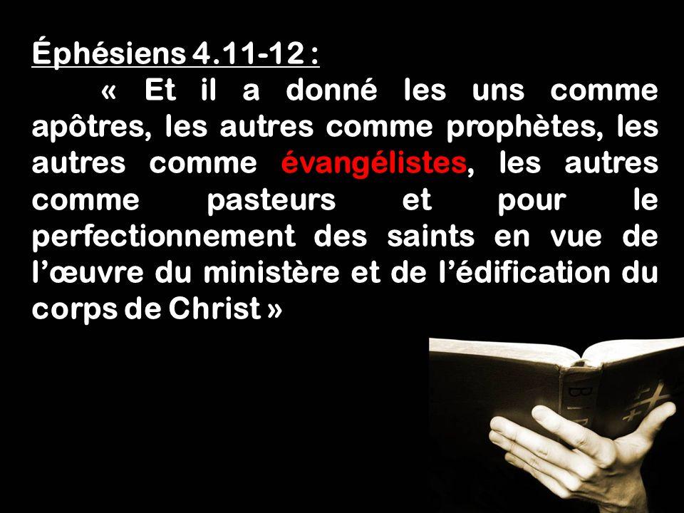 Fais lœuvre dun évangéliste! 1 Timothée 4.5 Éphésiens 4.11-12 : « Et il a donné les uns comme apôtres, les autres comme prophètes, les autres comme év