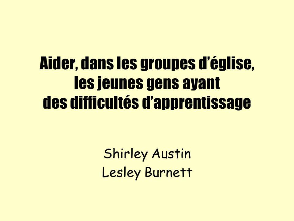 Aider, dans les groupes déglise, les jeunes gens ayant des difficultés dapprentissage Shirley Austin Lesley Burnett