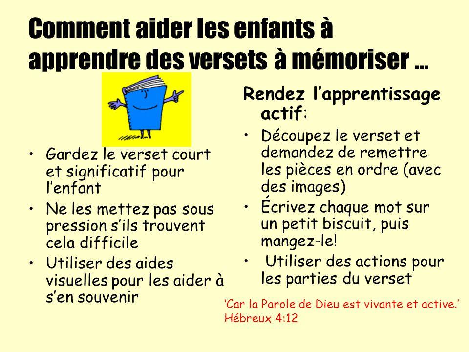 Comment aider les enfants à apprendre des versets à mémoriser … Gardez le verset court et significatif pour lenfant Ne les mettez pas sous pression si