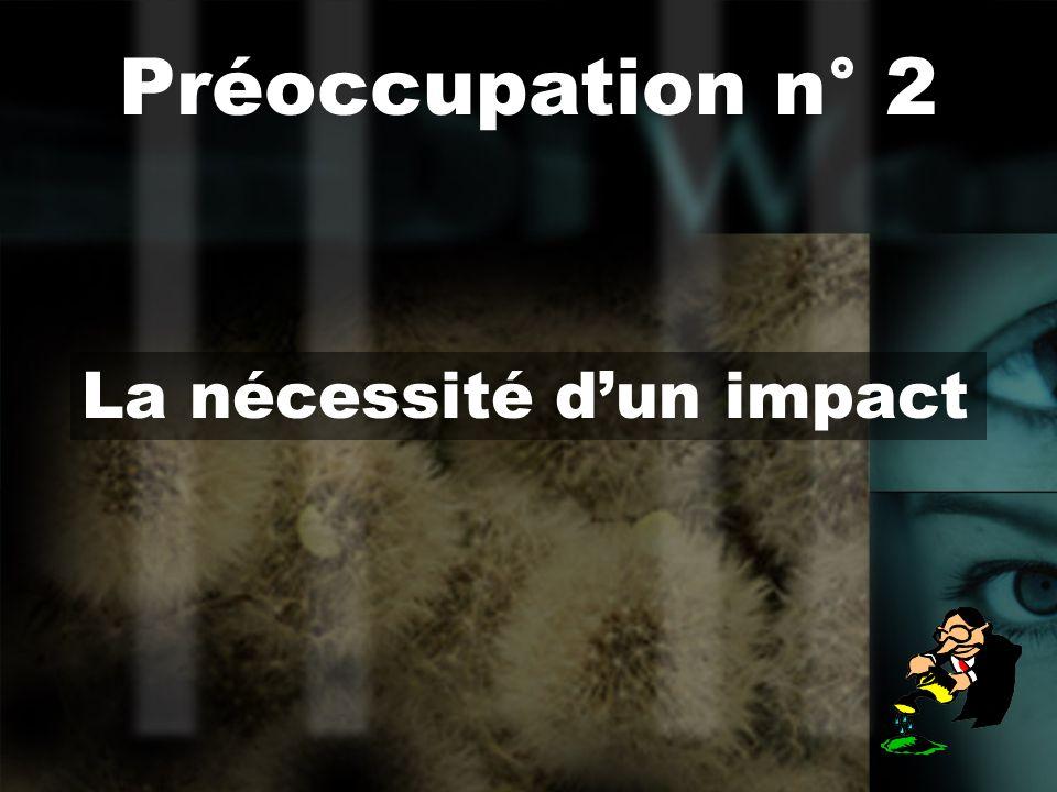 La nécessité dun impact Préoccupation n° 2