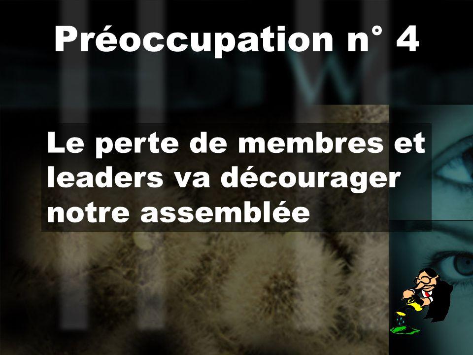 Le perte de membres et leaders va décourager notre assemblée Préoccupation n° 4