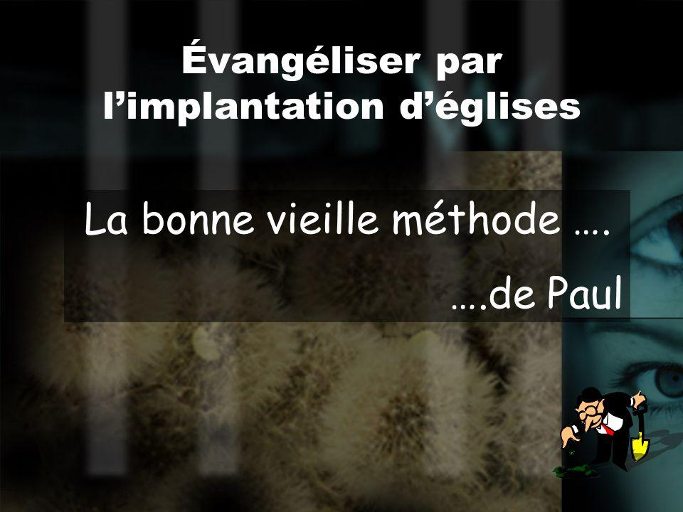 La bonne vieille méthode …. ….de Paul Évangéliser par limplantation déglises