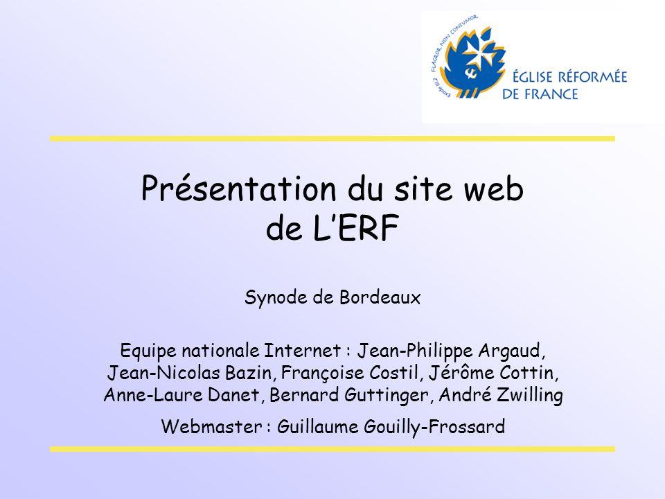 Présentation du site web de LERF Synode de Bordeaux Equipe nationale Internet : Jean-Philippe Argaud, Jean-Nicolas Bazin, Françoise Costil, Jérôme Cot