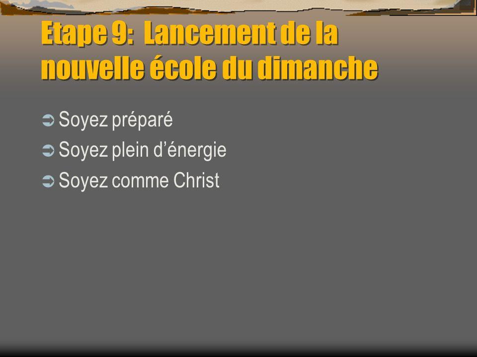 Etape 9: Lancement de la nouvelle école du dimanche Soyez préparé Soyez plein dénergie Soyez comme Christ
