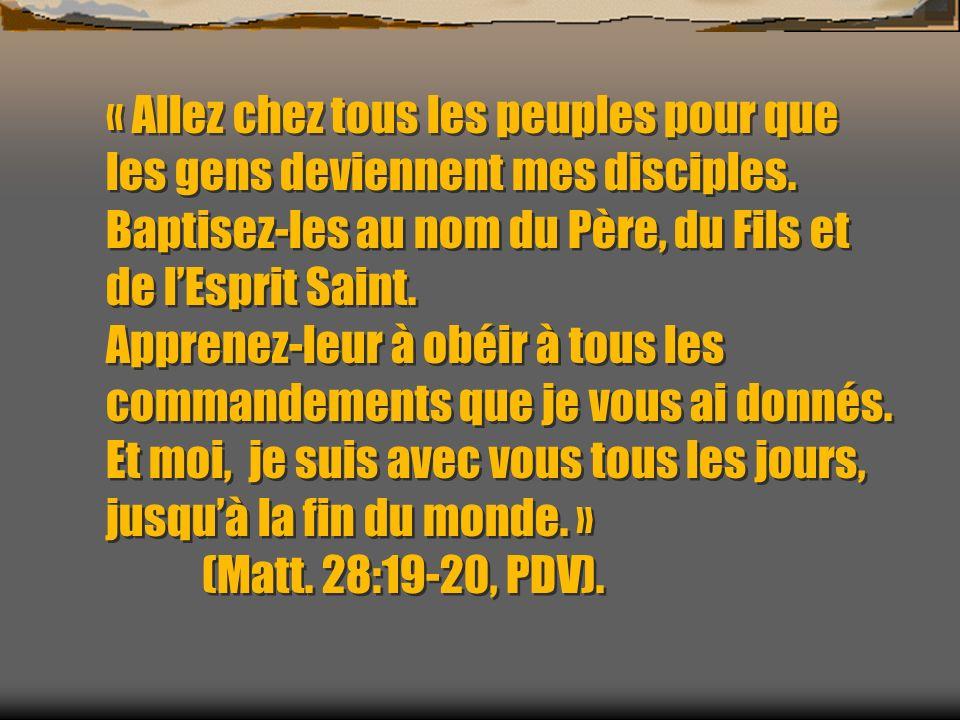 « Allez chez tous les peuples pour que les gens deviennent mes disciples. Baptisez-les au nom du Père, du Fils et de lEsprit Saint. Apprenez-leur à ob