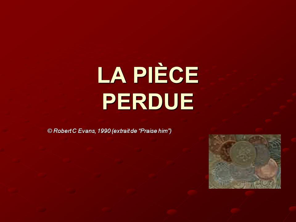 LA PIÈCE PERDUE © Robert C Evans, 1990 (extrait de Praise him)
