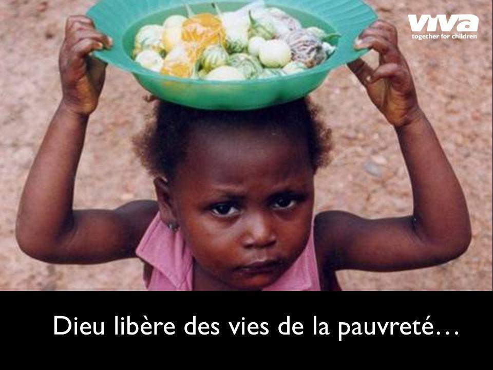 Dieu libère des vies de la pauvreté…