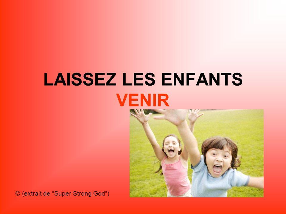 LAISSEZ LES ENFANTS VENIR © (extrait de Super Strong God)