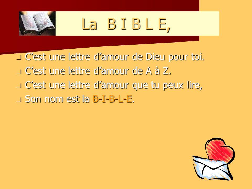La B I B L E, Cest une lettre damour de Dieu pour toi. Cest une lettre damour de Dieu pour toi. Cest une lettre damour de A à Z. Cest une lettre damou