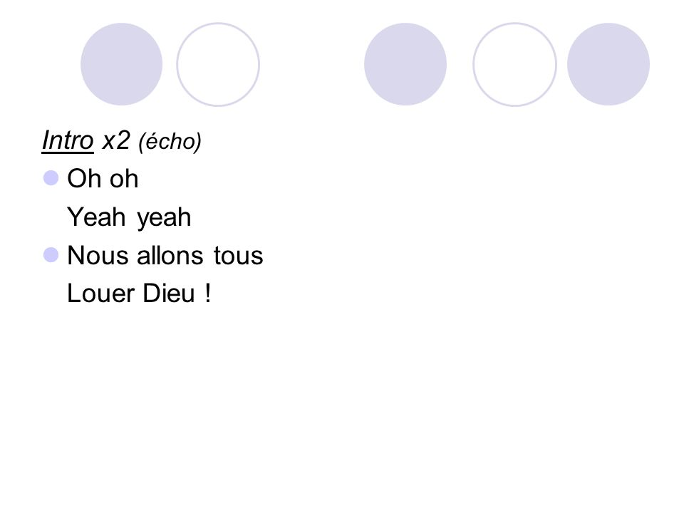 Intro x2 (écho) Oh oh Yeah yeah Nous allons tous Louer Dieu !