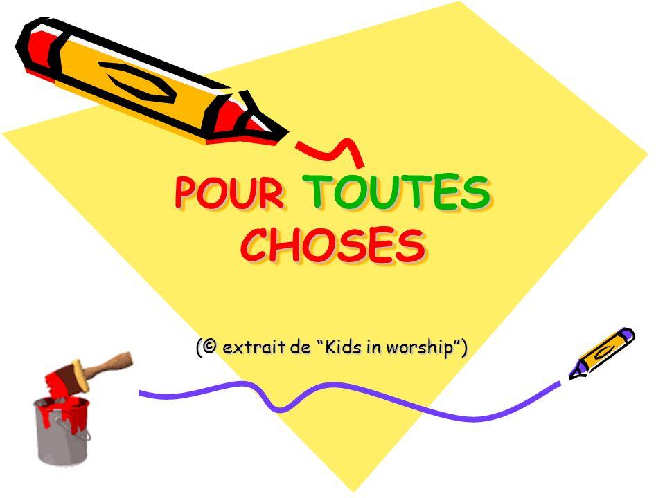 POUR TOUTES CHOSES POUR TOUTES CHOSES (© extrait de Kids in worship)